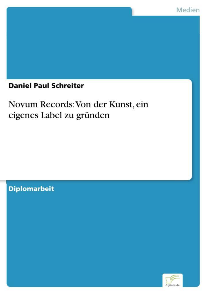 Novum Records: Von der Kunst, ein eigenes Label zu gründen als eBook Download von Daniel Paul Schreiter - Daniel Paul Schreiter