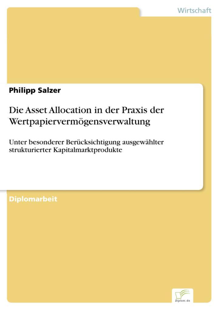 Die Asset Allocation in der Praxis der Wertpapiervermögensverwaltung als eBook Download von Philipp Salzer - Philipp Salzer