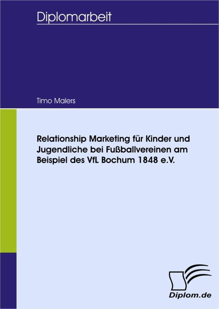 Relationship Marketing für Kinder und Jugendliche bei Fußballvereinen am Beispiel des VfL Bochum 1848 e.V. als eBook Download von Timo Malers