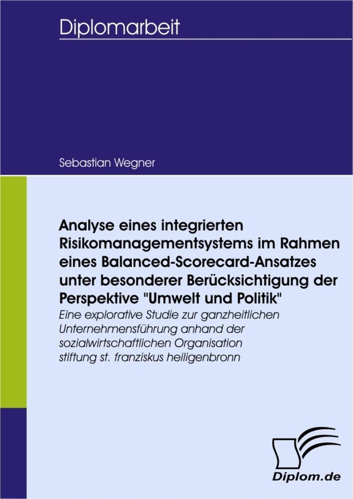 """Analyse eines integrierten Risikomanagementsystems im Rahmen eines Balanced-Scorecard-Ansatzes unter besonderer Berücksichtigung der Perspektive """"Umwelt und Politik"""" als eBook pdf"""