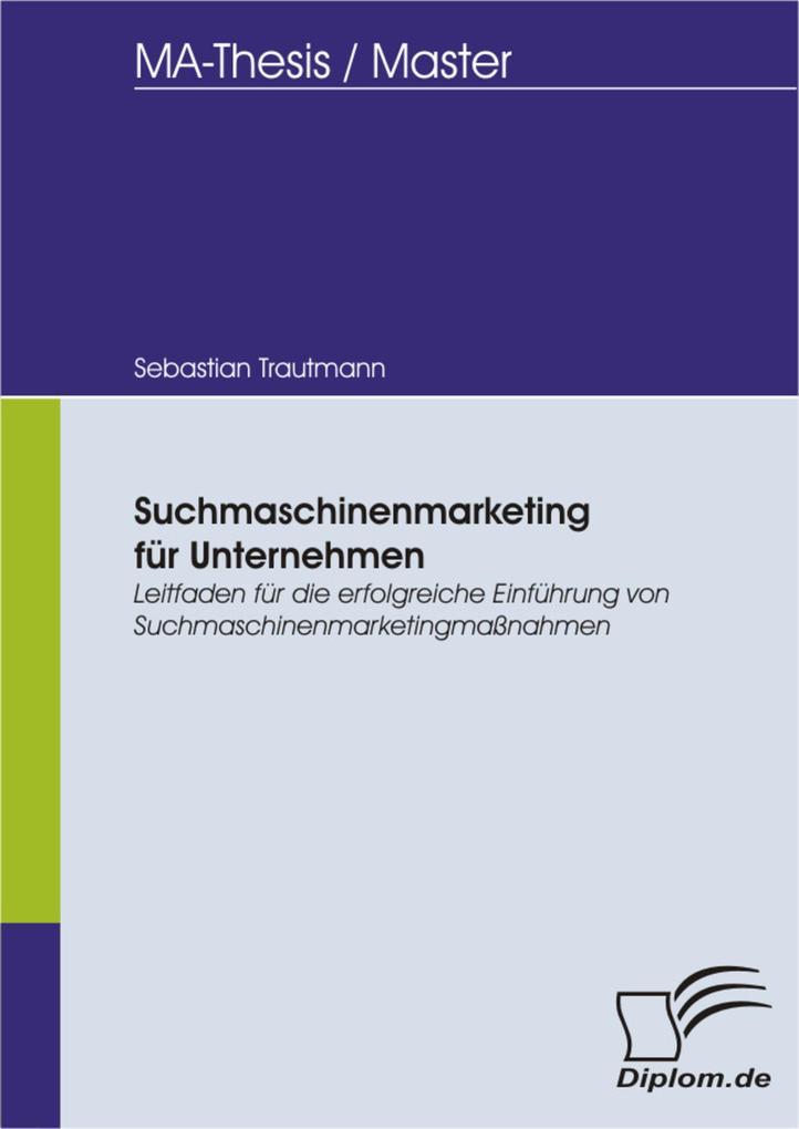 Suchmaschinenmarketing für Unternehmen: Leitfaden für die erfolgreiche Einführung von Suchmaschinenmarketingmaßnahmen als eBook Download von Sebas... - Sebastian Trautmann