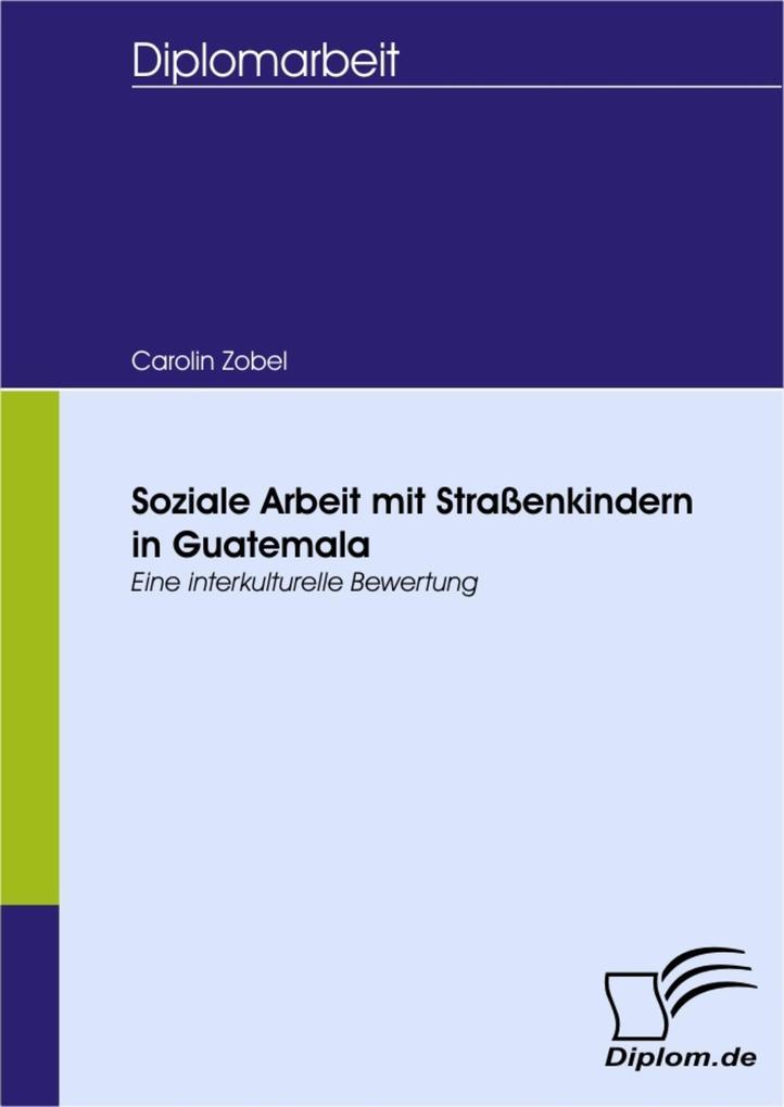 Soziale Arbeit mit Straßenkindern in Guatemala als eBook Download von Carolin Zobel - Carolin Zobel