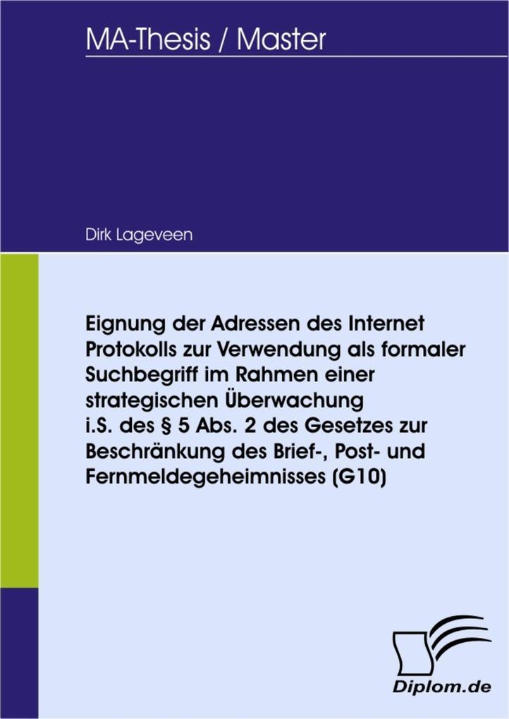 Eignung der Adressen des Internet Protokolls zur Verwendung als formaler Suchbegriff im Rahmen einer strategischen Überwachung i.S. des § 5 Abs. 2... - Dirk Lageveen