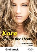 Kara - Blume der Urzeit (Großdruck)