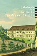 Jahrbuch für hallische Stadtgeschichte 2013