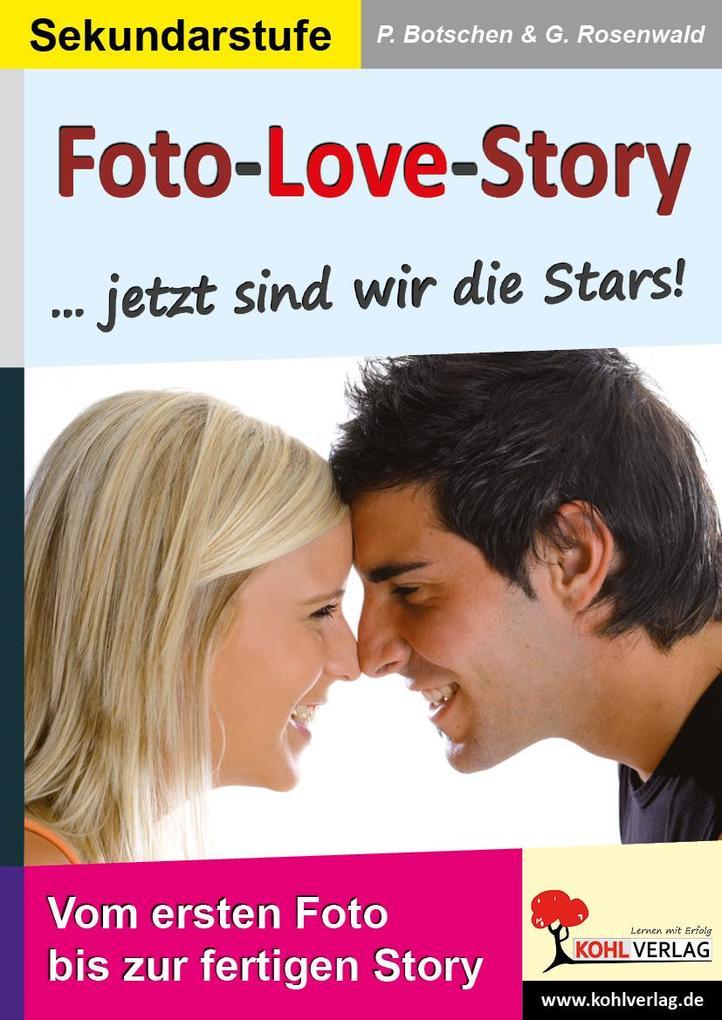 Foto-Love-Story...Jetzt sind wir die Stars! als eBook Download von Peter Botschen, Gabriela Rosenwald - Peter Botschen, Gabriela Rosenwald
