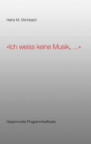 Ich weiss keine Musik, ... als Buch von Heinz M...