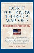 Don't You Know There's a War On?: The American Home Front, 1941-1945