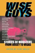 Wise Guys: Stories of Mobsters from Jersey to Vegas