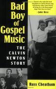 Bad Boy of Gospel Music: The Calvin Newton Story
