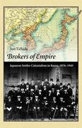 Brokers of Empire: Japanese Settler Colonialism in Korea, 1876-1945