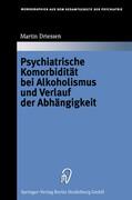 Psychiatrische Komorbidität bei Alkoholismus und Verlauf der Abhängigkeit