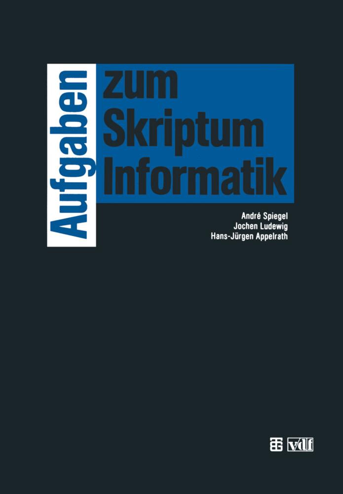Aufgaben zum Skriptum Informatik als Buch von J...