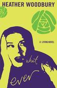 What Ever: A Living Novel