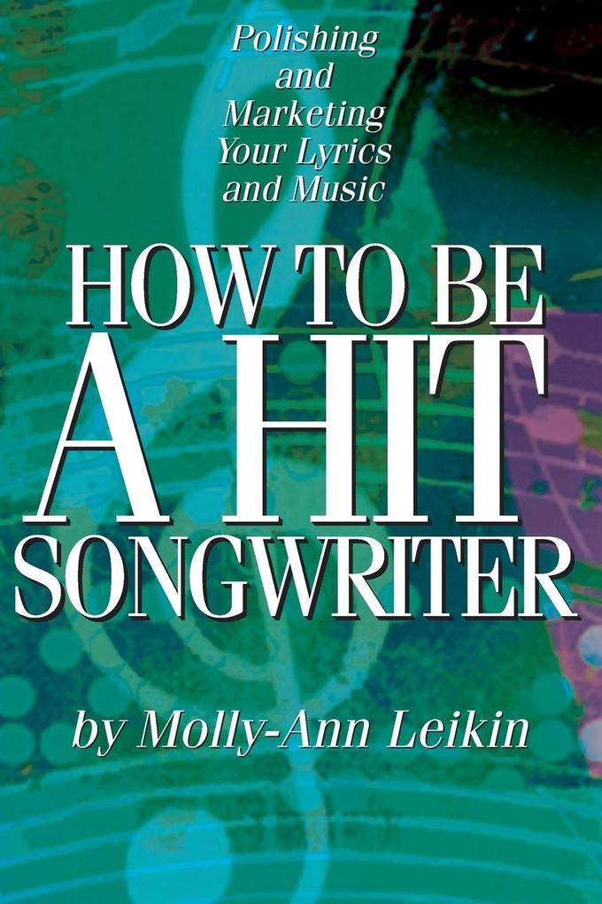 How to Be a Hit Songwriter: Polishing and Marketing Your Lyrics and Music als Taschenbuch