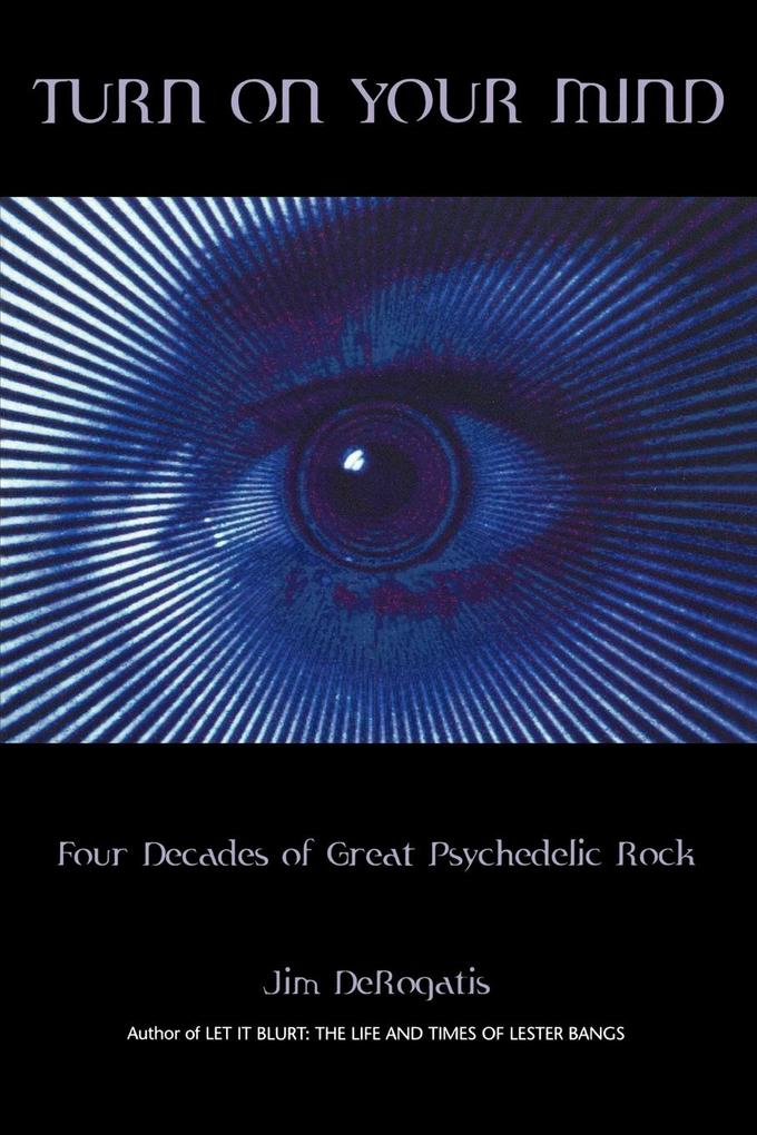 Turn on Your Mind: Four Decades of Great Psychedelic Rock als Taschenbuch