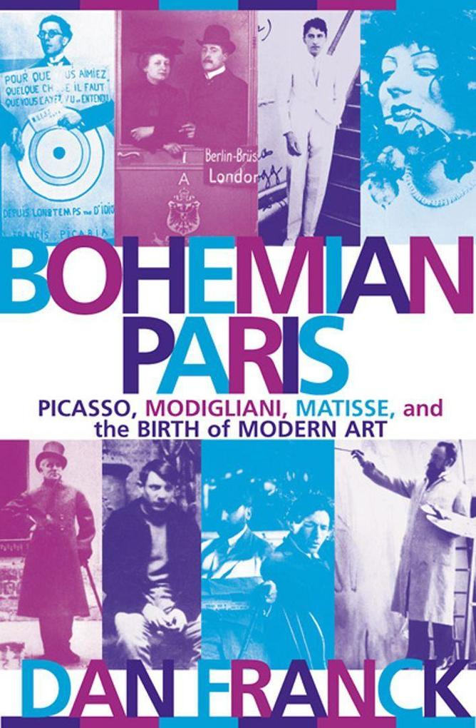 Bohemian Paris: Picasso, Modigliani, Matisse, and the Birth of Modern Art als Taschenbuch
