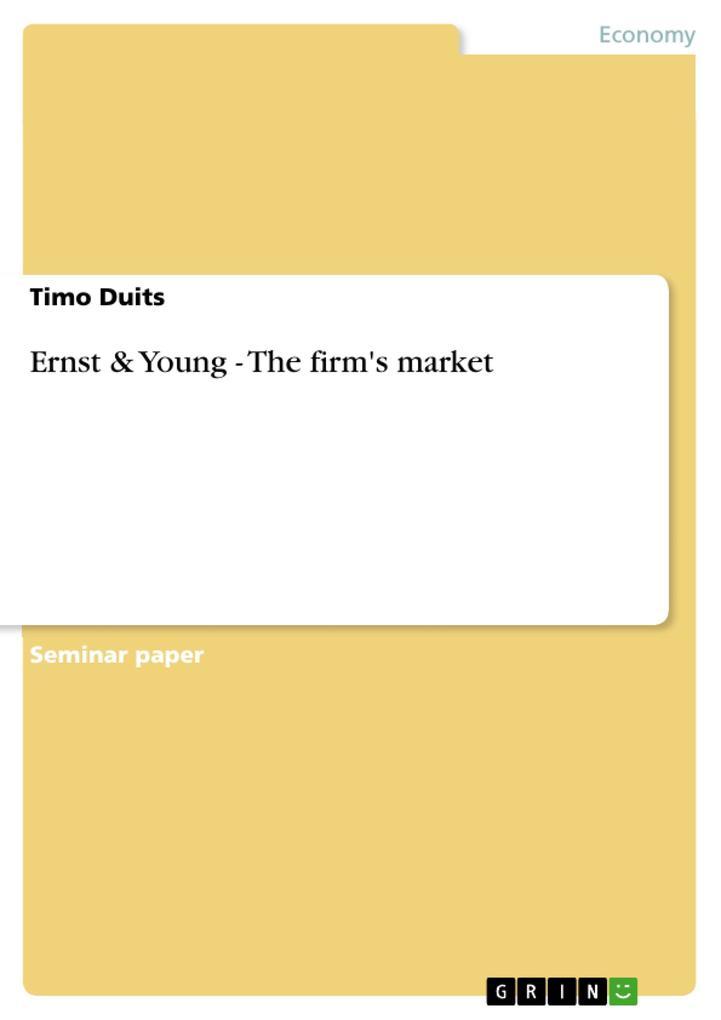 Ernst & Young - The firm´s market als Buch von ...