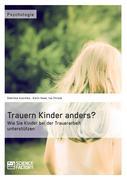 Trauern Kinder anders? Wie Sie Kinder bei der Trauerarbeit unterstützen
