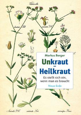 Unkraut - Heilkraut als Buch von Markus Berger