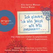 Ich glaube, ich bin jetzt mit Nils zusammen - Das Beste aus wieder ausgegrabenen Jugend-Tagebüchern ...