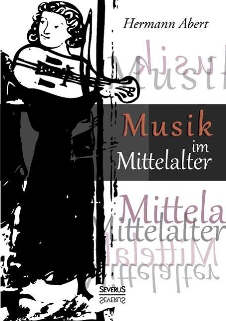 Musik im Mittelalter als Buch von Hermann Abert