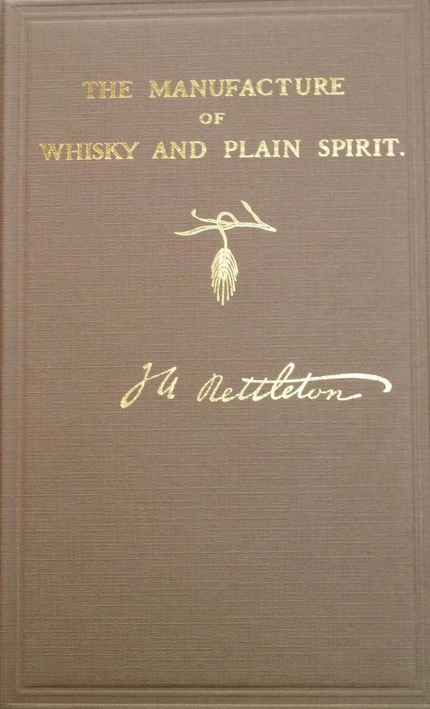 The Manufacture of Whisky and Plain Spirit als ...