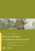 Burg und Bergbau im südlichen Schwarzwald
