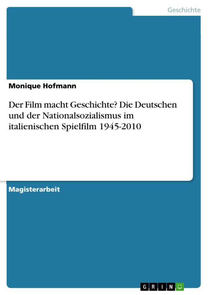 Der Film macht Geschichte? Die Deutschen und der Nationalsozialismus im italienischen Spielfilm 1945-2010 als eBook Download von Monique Hofmann - Monique Hofmann