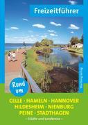 Rund um Celle, Hameln, Hannover, Hildesheim, Nienburg, Peine, Stadthagen - Freizeitführer