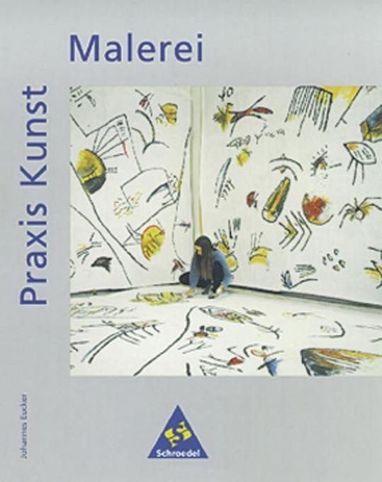 Praxis Kunst. Malerei als Buch von Johannes Eucker
