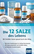 Die 12 (Zwölf) Salze des Lebens - Mit Schüßler-Salzen gesund durch den Alltag