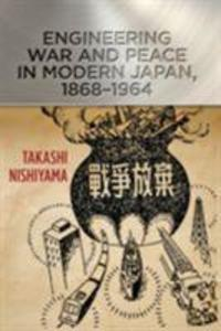 Engineering War and Peace in Modern Japan, 1868...