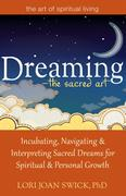 Dreaminga the Sacred Art: Incubating, Navigating and Interpreting Sacred Dreams for Spiritual and Personal Growth