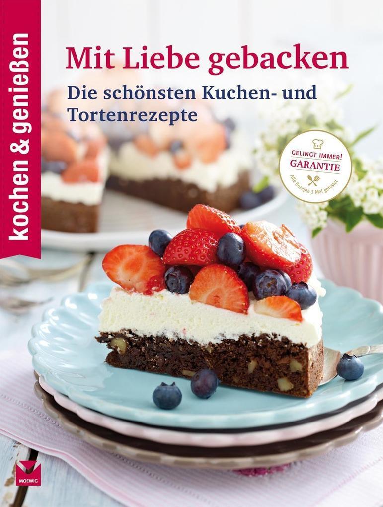 kochen & genießen: Mit Liebe gebacken als Buch ...