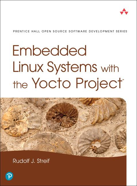 Embedded Linux Systems with the Yocto Project a...