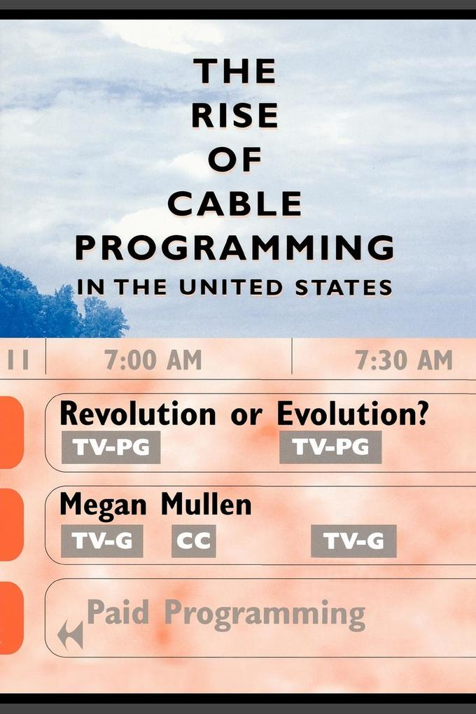 The Rise of Cable Programming in the United States: Revolution or Evolution? als Taschenbuch