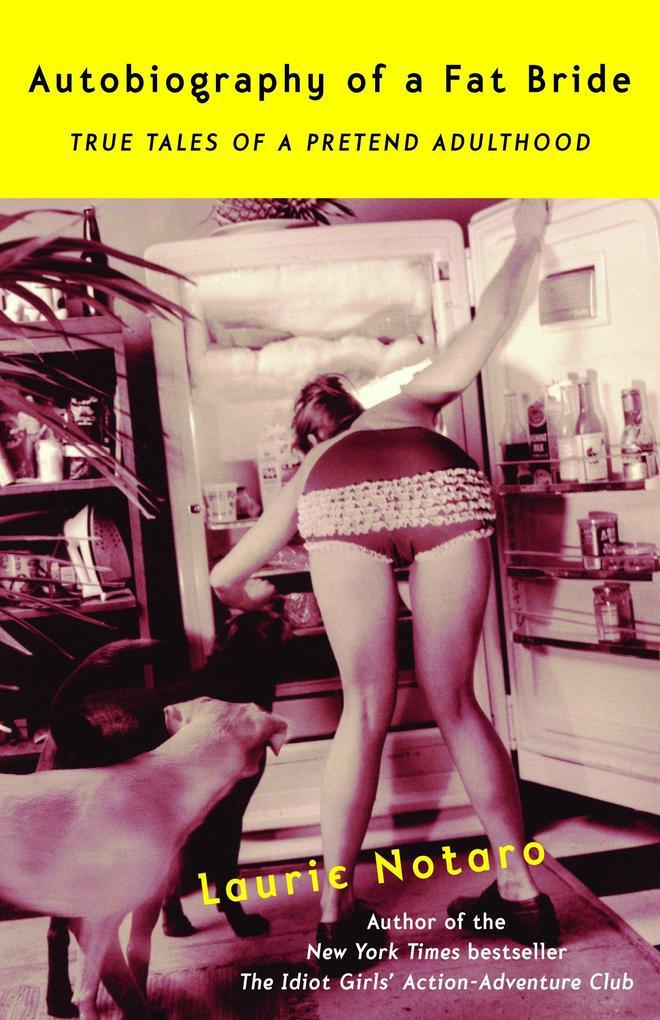 Autobiography of a Fat Bride: True Tales of a Pretend Adulthood als Taschenbuch