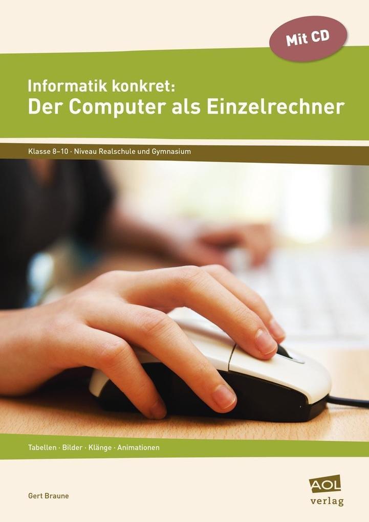 Informatik konkret: Der Computer als Einzelrech...