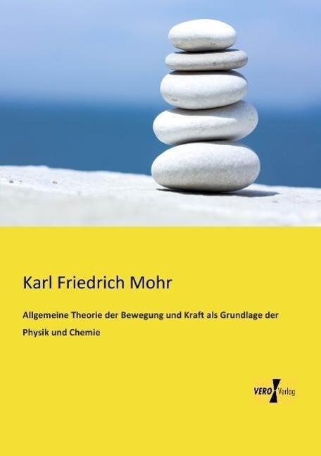 Allgemeine Theorie der Bewegung und Kraft als G...