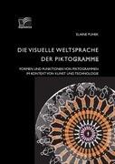 Die visuelle Weltsprache der Piktogramme: Formen und Funktionen von Piktogrammen im Kontext von Kunst und Technologie
