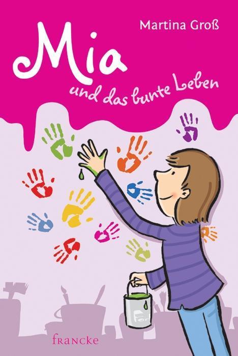 Mia und das bunte Leben als Buch von Martina Groß