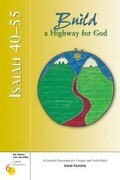 Isaiah 40-55: Build a Highway for God: A Guided Discovery for Groups and Individuals