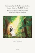 Embraced by the Father and the Son in the Unity of the Holy Spirit: A Study of the Trinity and the Mystical Life in the Works of Jan Van Ruusbroec