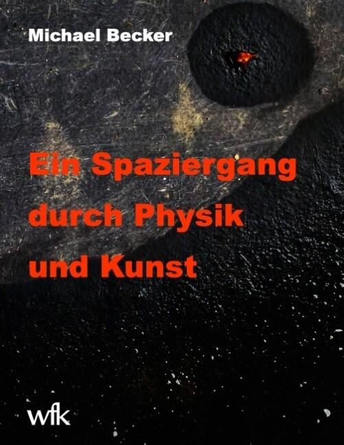 Ein Spaziergang durch Physik und Kunst als Buch...