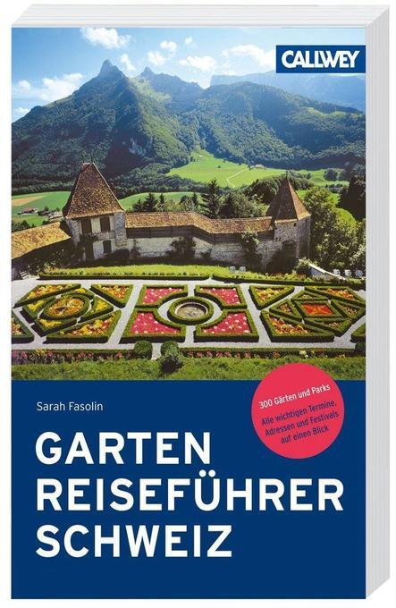 Gartenreiseführer Schweiz als Buch von Sarah Fa...