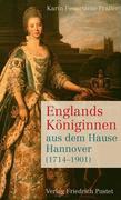 Englands Königinnen aus dem Hause Hannover (1714-1901)