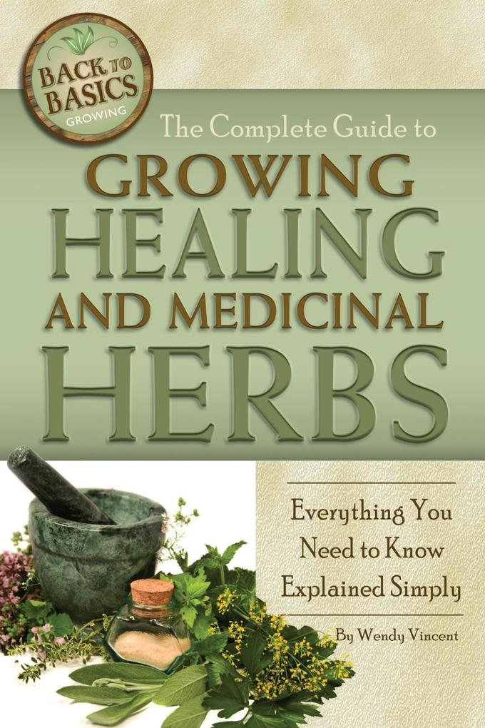 The Complete Guide to Growing Healing and Medic...