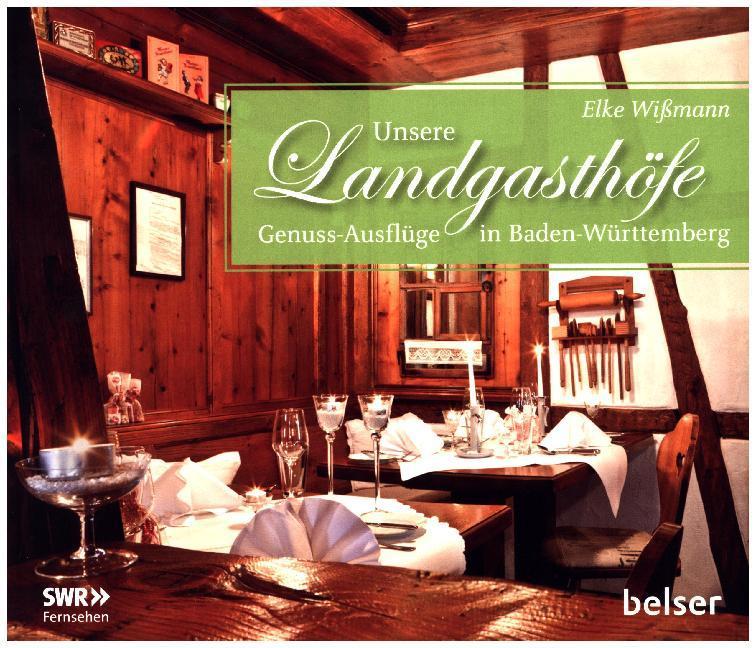 Unsere Landgasthöfe: Genuss-Ausflüge in Baden-Württemberg als Buch