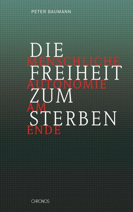 Die Freiheit zum Sterben als Buch von Peter Bau...
